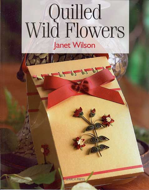 Quilled Wild Flowers Paperback Book by Janet Wilson